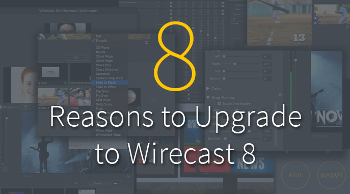 8 Reasons to Upgrade to Wirecast 8