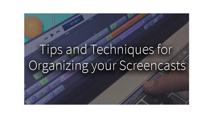 Tips and Techniques for Organizing your Screencasts