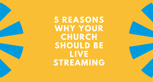 5 Reasons Your Church Should be Live Streaming