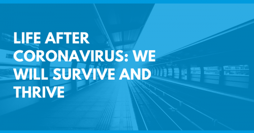 Life after Coronavirus: we will thrive and survive!