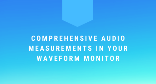 Comprehensive Audio Measurements in Your Waveform Monitor
