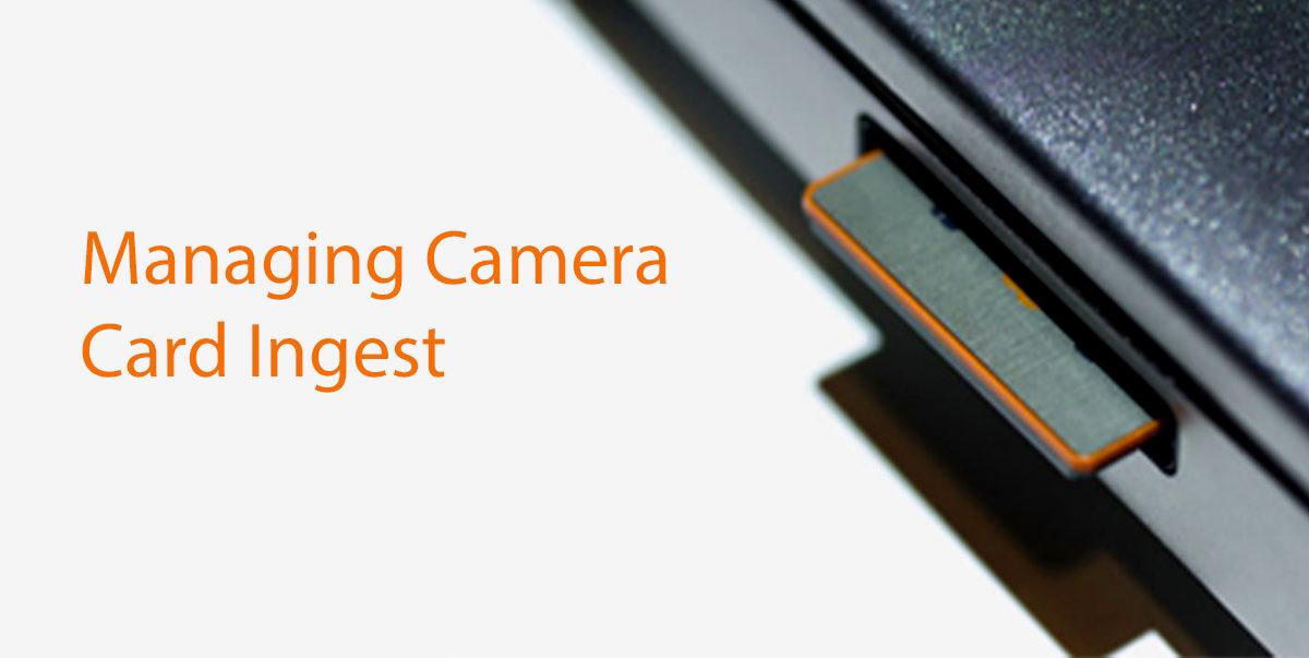 Managing Camera Card Ingest
